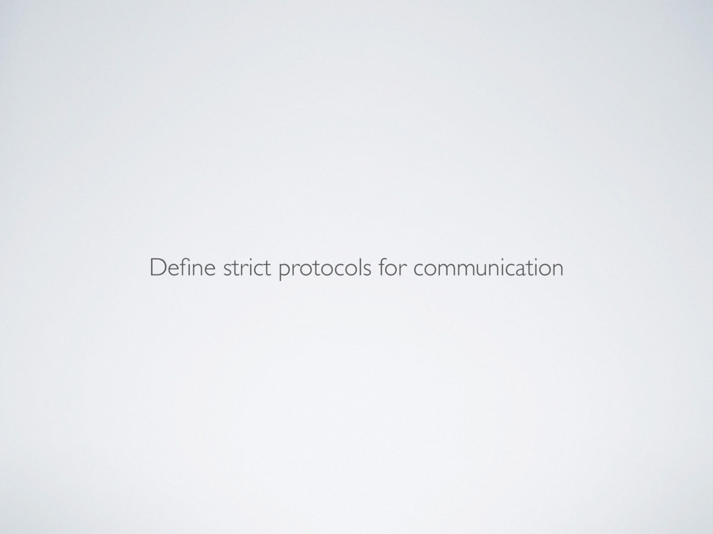 Define strict protocols for communication