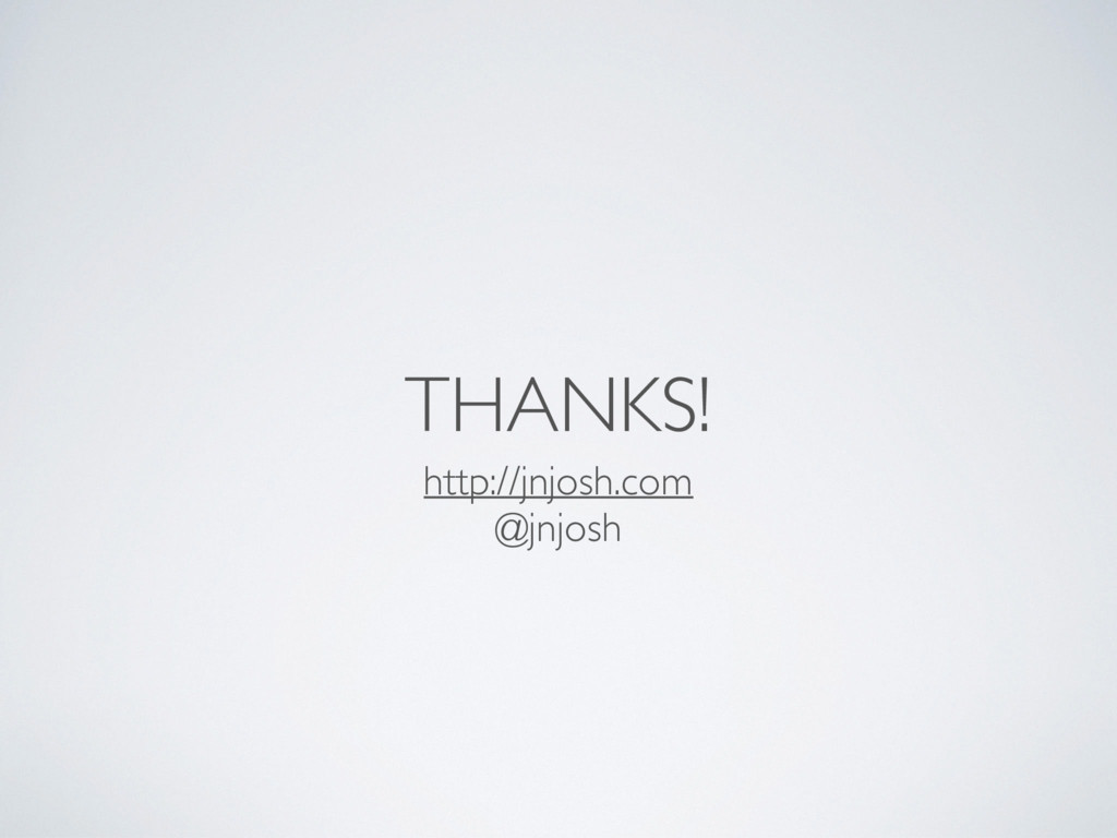 THANKS! http://jnjosh.com @jnjosh