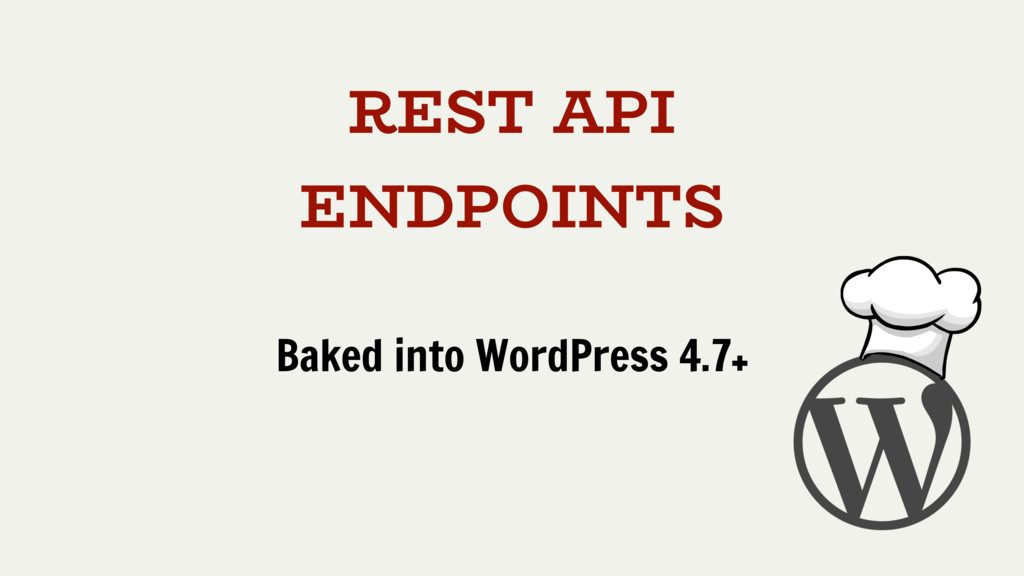 REST API ENDPOINTS Baked into WordPress 4.7+