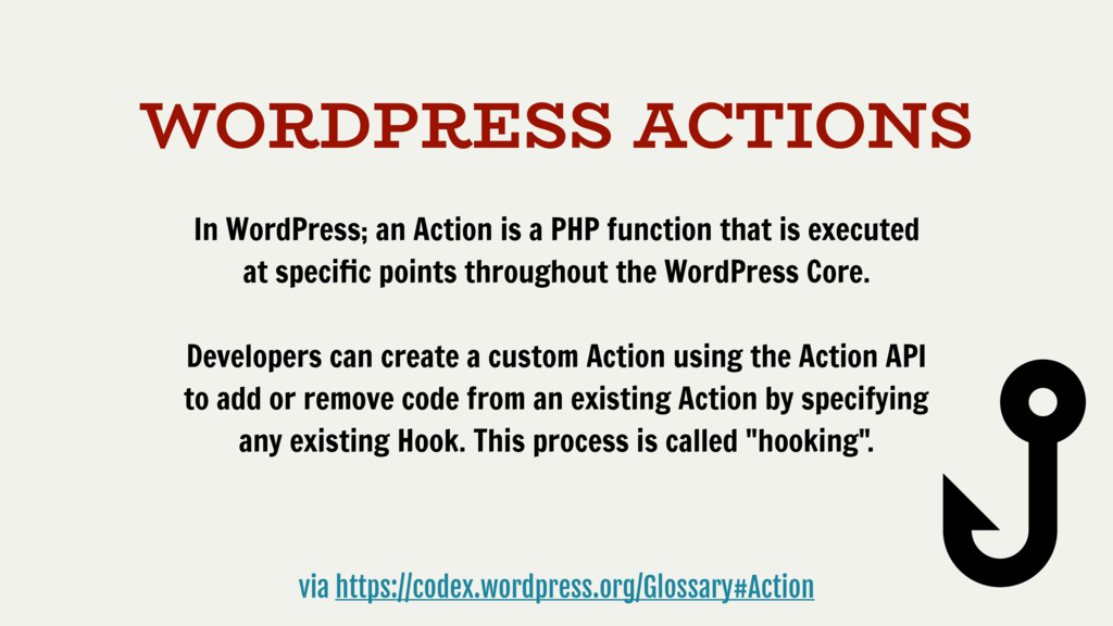 WORDPRESS ACTIONS In WordPress; an Action is a ...