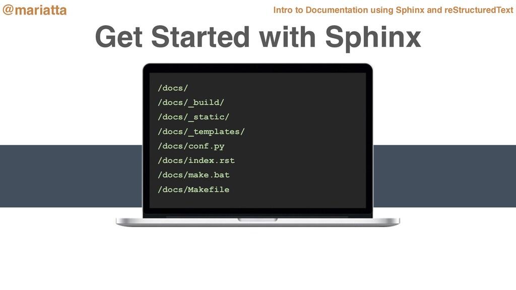 Get Started with Sphinx /docs/ /docs/_build/ /d...