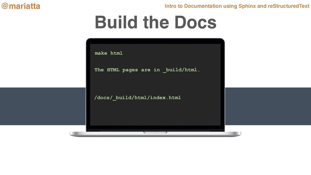Build the Docs make html The HTML pages are in ...