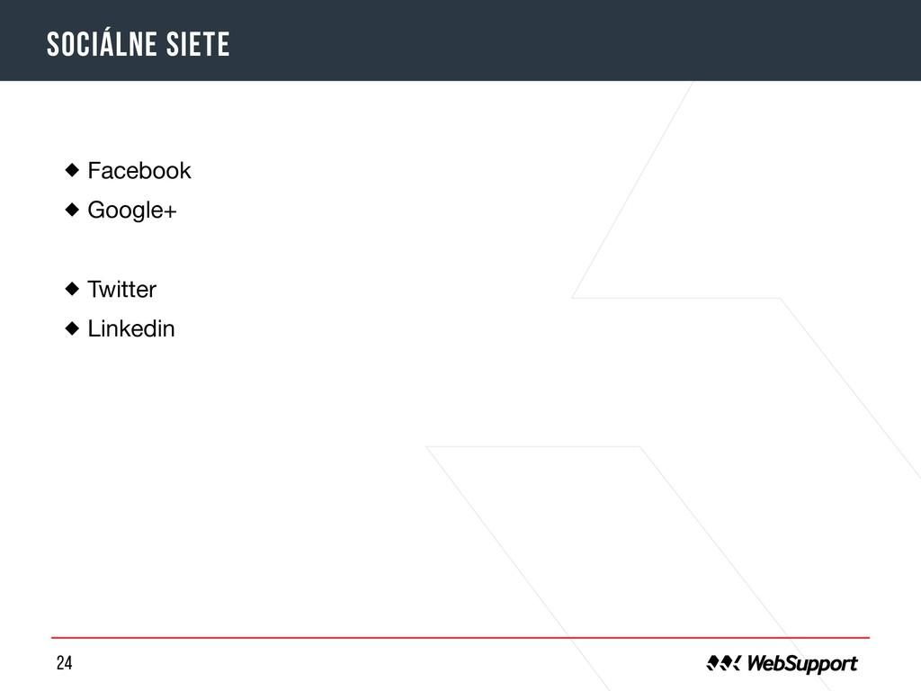 24 sociálne siete Facebook  Google+   Twitter  ...