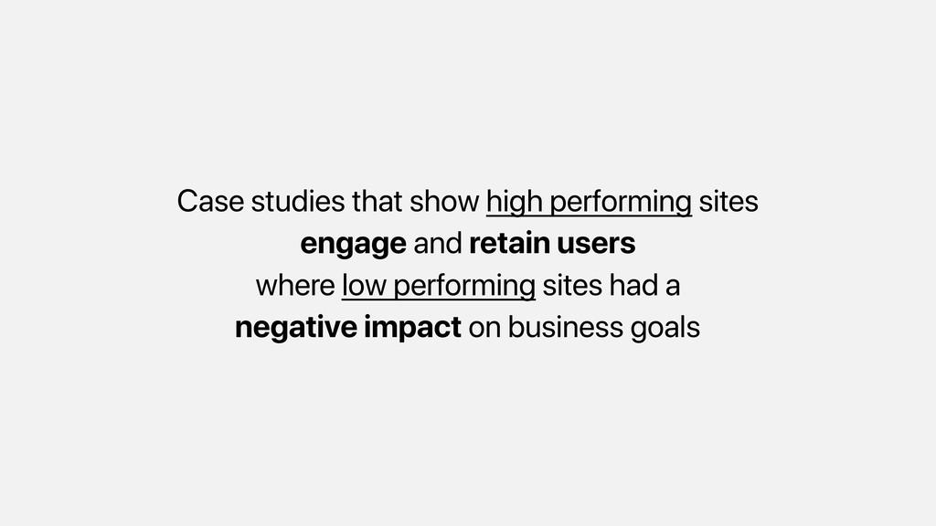 Case studies that show high performing sites en...