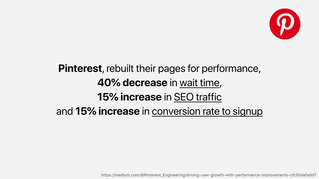 Pinterest, rebuilt their pages for performance,...