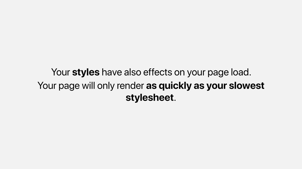 Your styles have also effects on your page load...