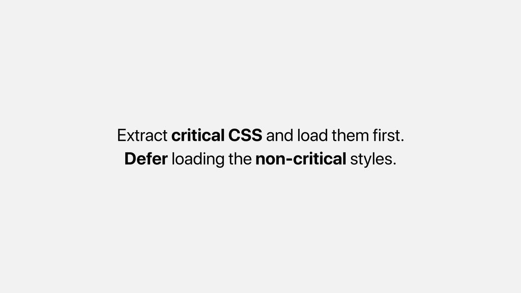 Extract critical CSS and load them first. Defer...