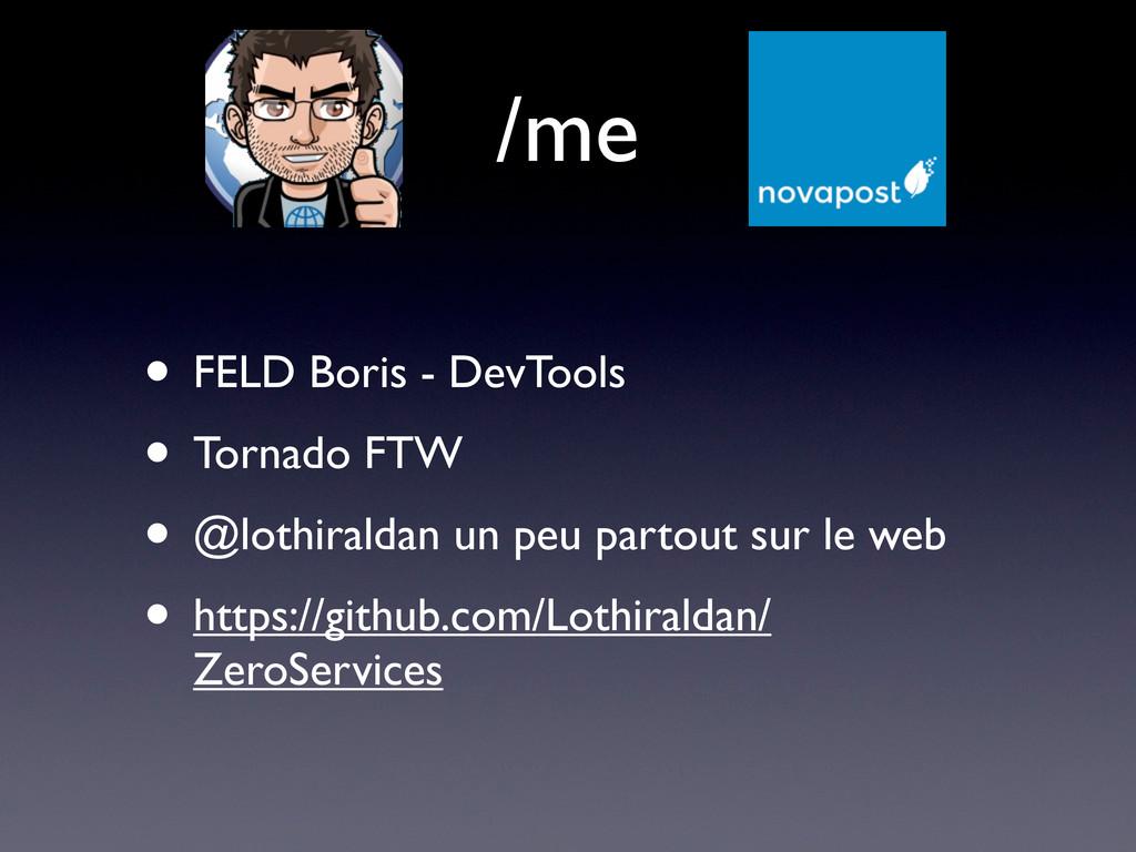 /me • FELD Boris - DevTools • Tornado FTW • @lo...