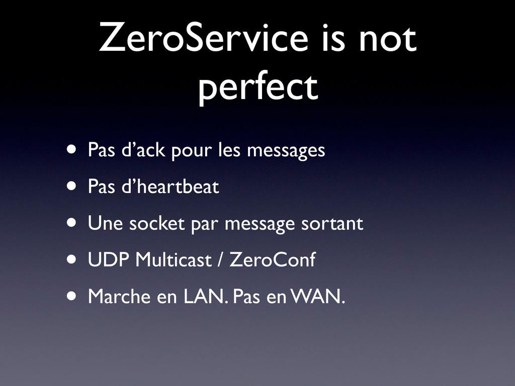ZeroService is not perfect • Pas d'ack pour les...