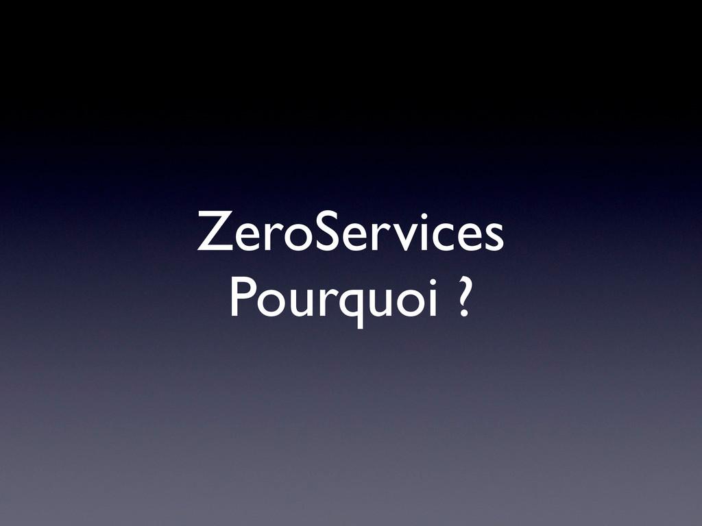 ZeroServices Pourquoi ?