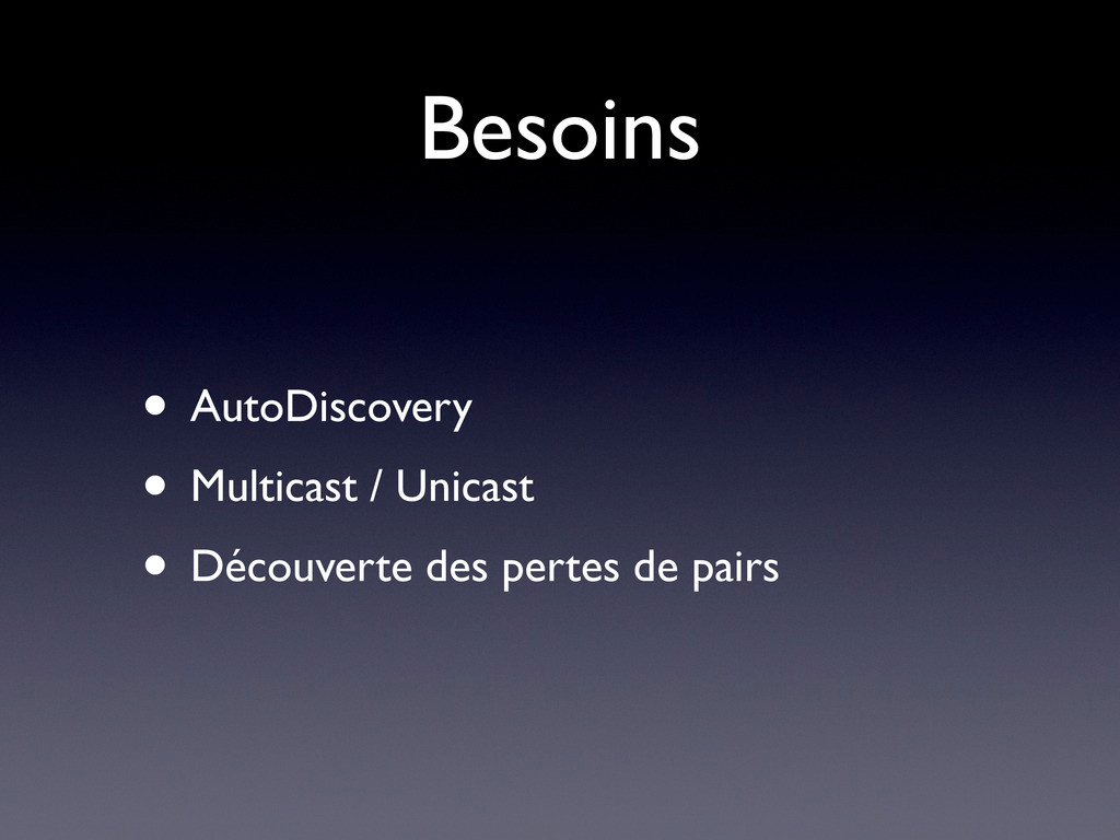 Besoins • AutoDiscovery • Multicast / Unicast •...