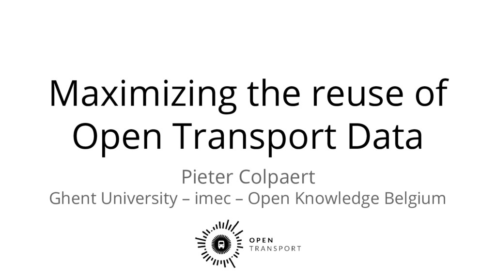 Maximizing the reuse of Open Transport Data Pie...