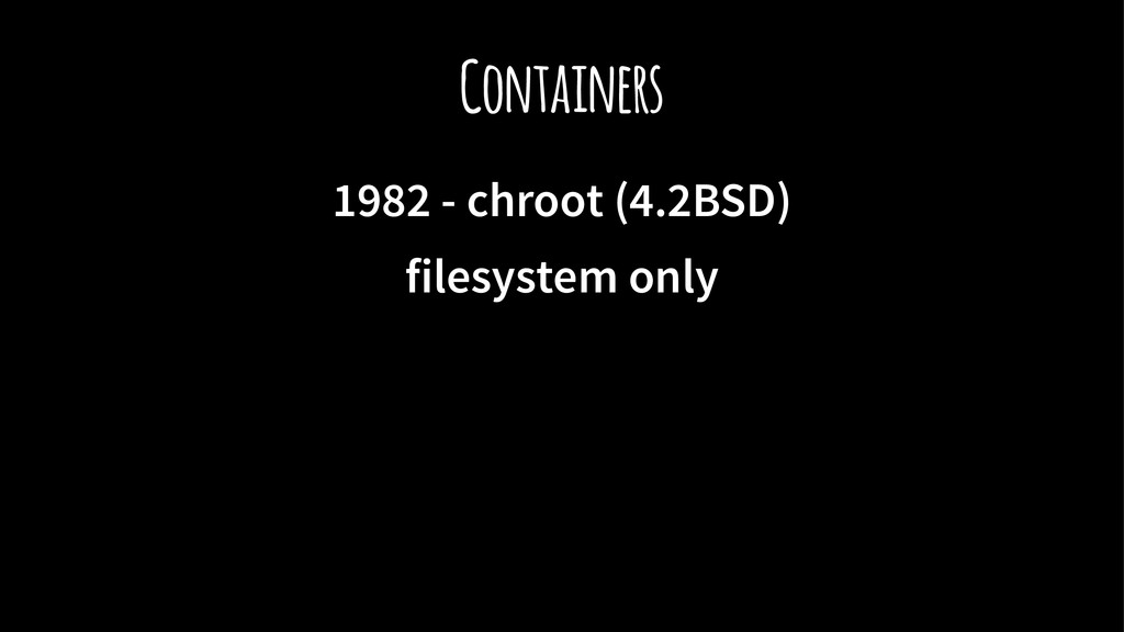 Containers 1982 - chroot (4.2BSD) filesystem on...