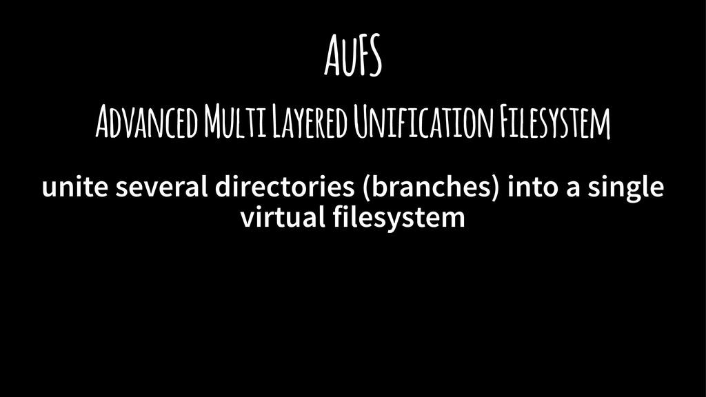AuFS Advanced Multi Layered Unification Filesys...