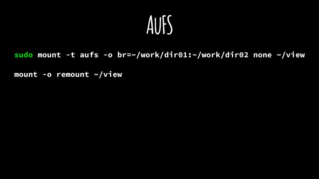 AuFS sudo mount -t aufs -o br=~/work/dir01:~/wo...