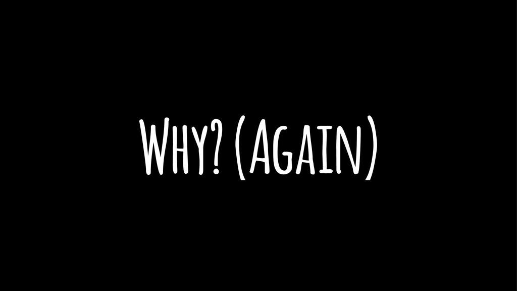 Why? (Again)