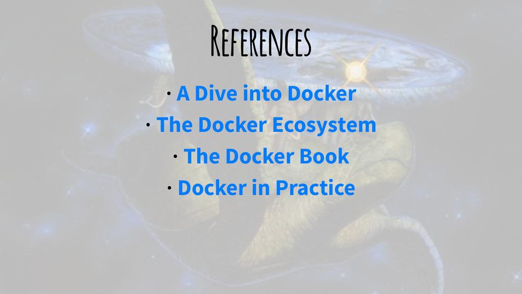 References · A Dive into Docker · The Docker Ec...