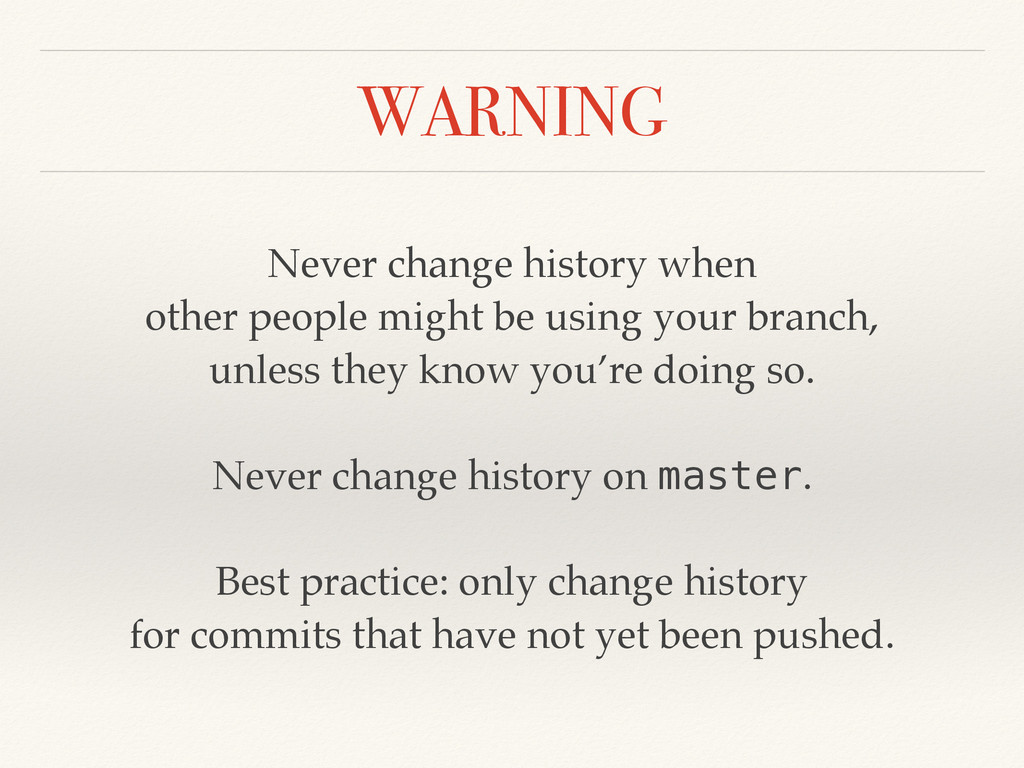 WARNING Never change history when other people ...