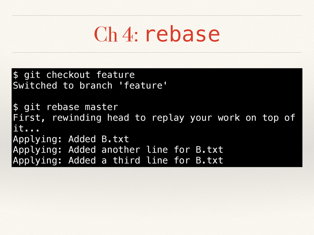 Ch 4: rebase $ git checkout feature Switched to...
