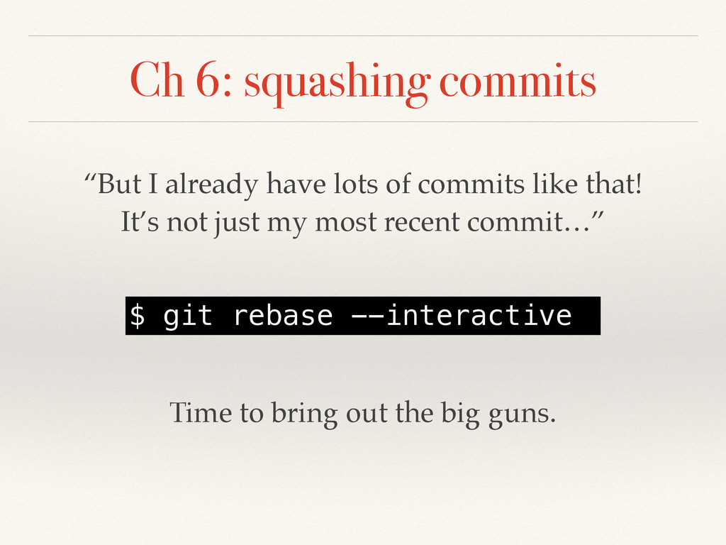 "Ch 6: squashing commits ""But I already have lot..."
