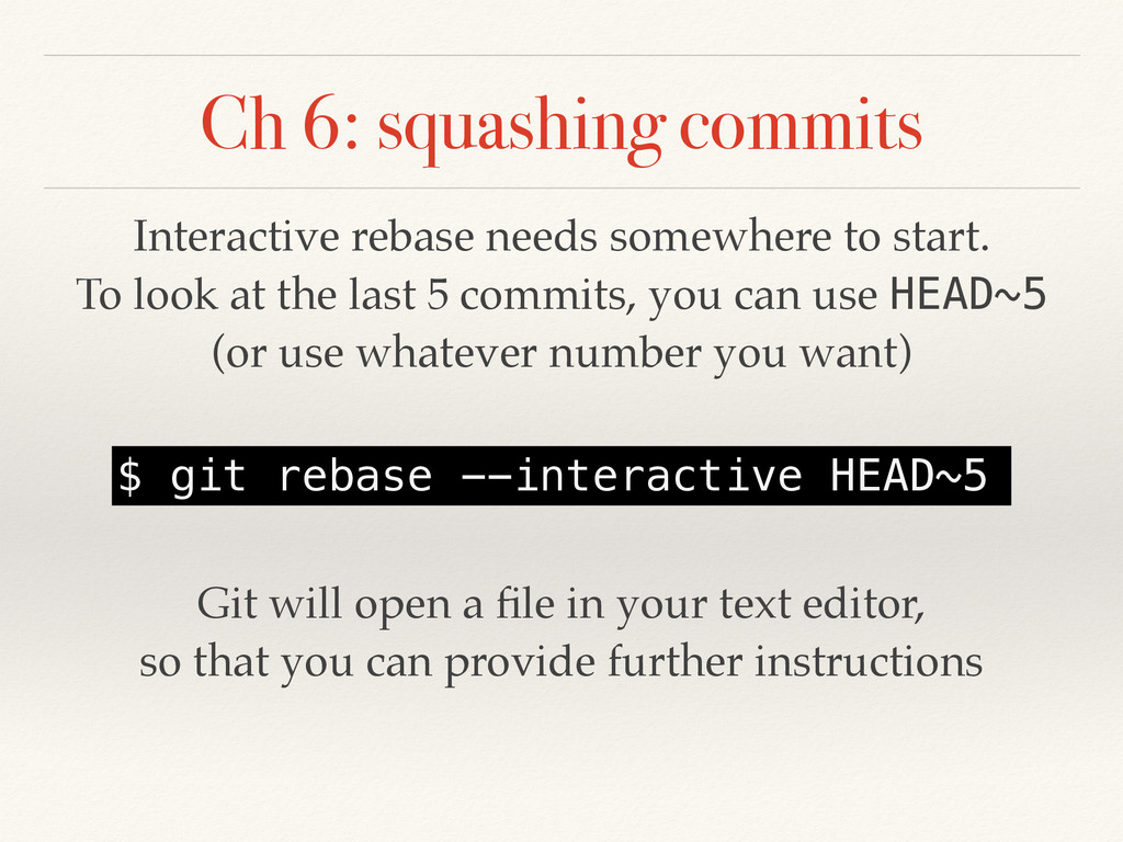 Ch 6: squashing commits Interactive rebase need...