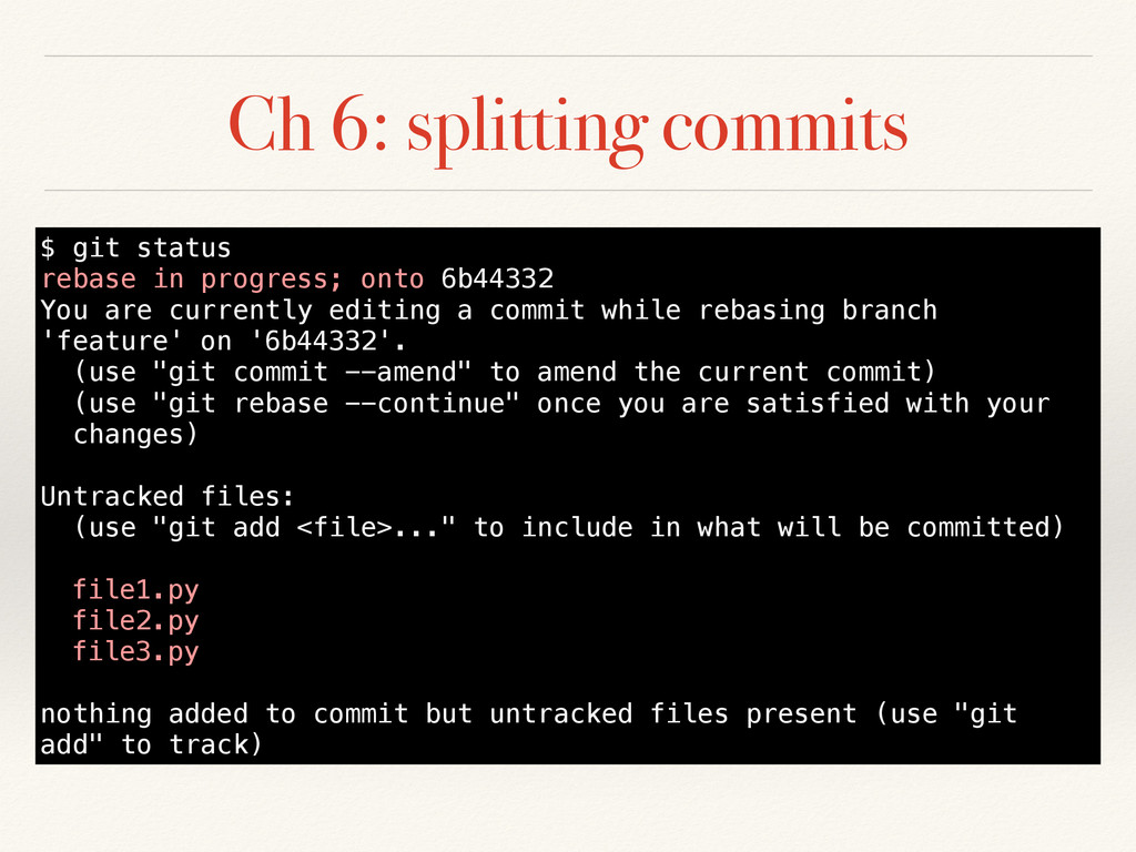 Ch 6: splitting commits $ git status rebase in ...