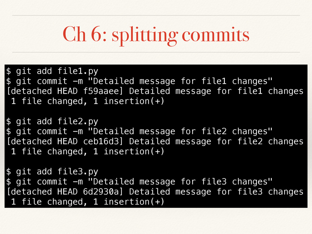 Ch 6: splitting commits $ git add file1.py $ gi...