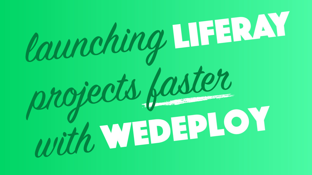 launching projects faster with wedeploy liferay