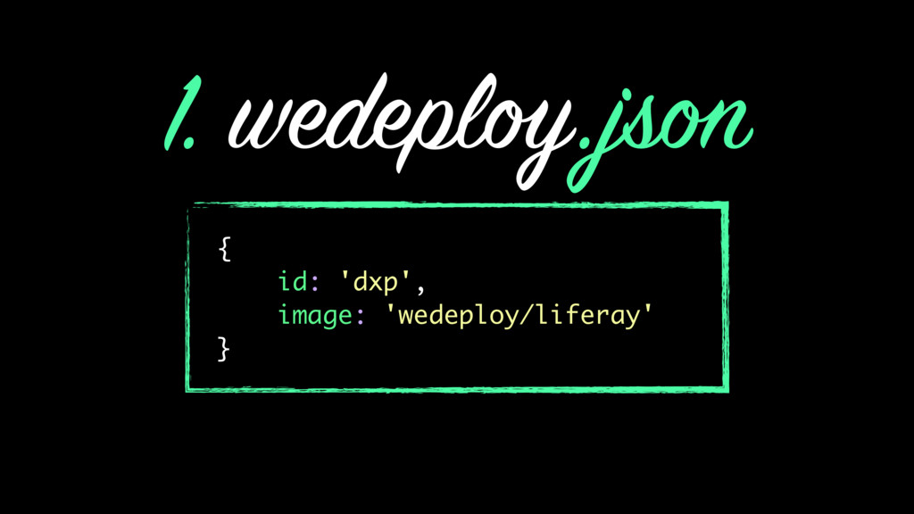 1. wedeploy.json { id: 'dxp', image: 'wedeploy/...