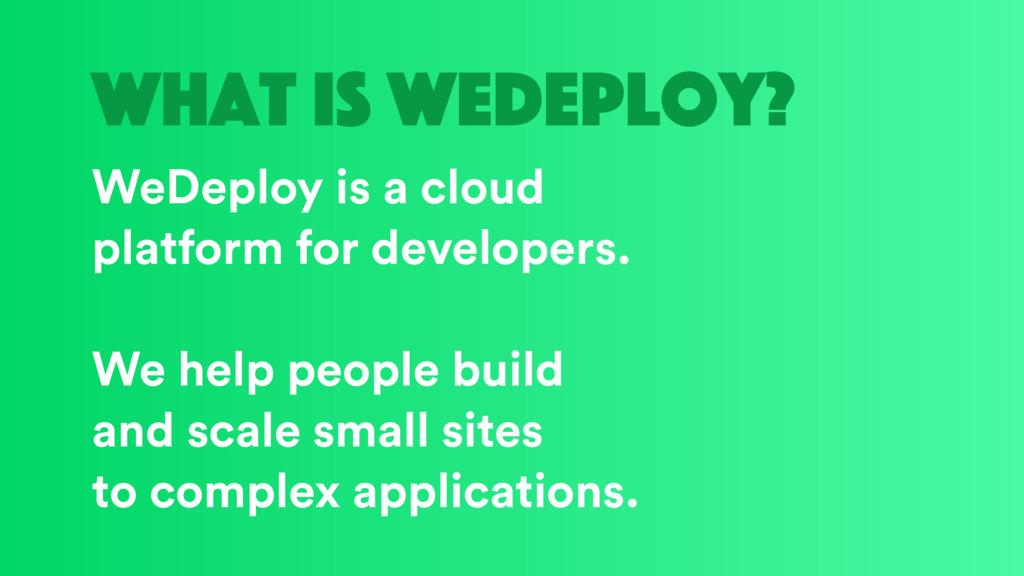 what is wedeploy? WeDeploy is a cloud platform ...