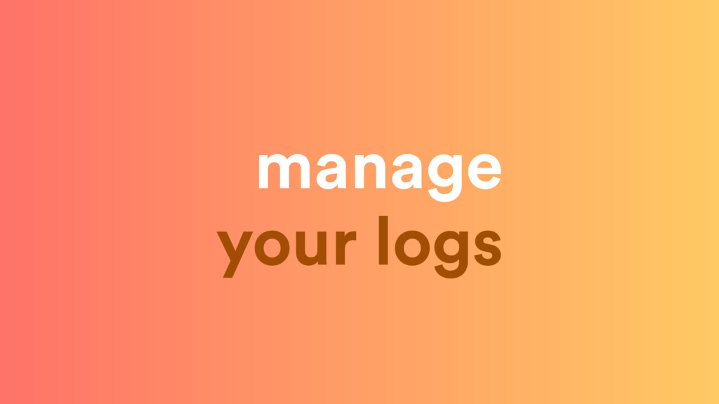 manage  your logs