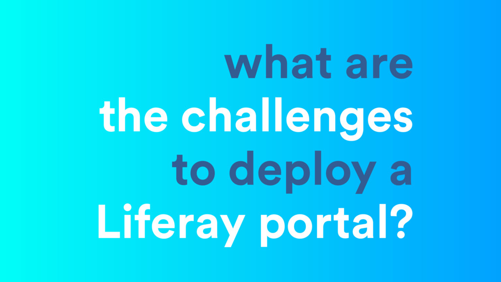 what are the challenges to deploy a Liferay por...
