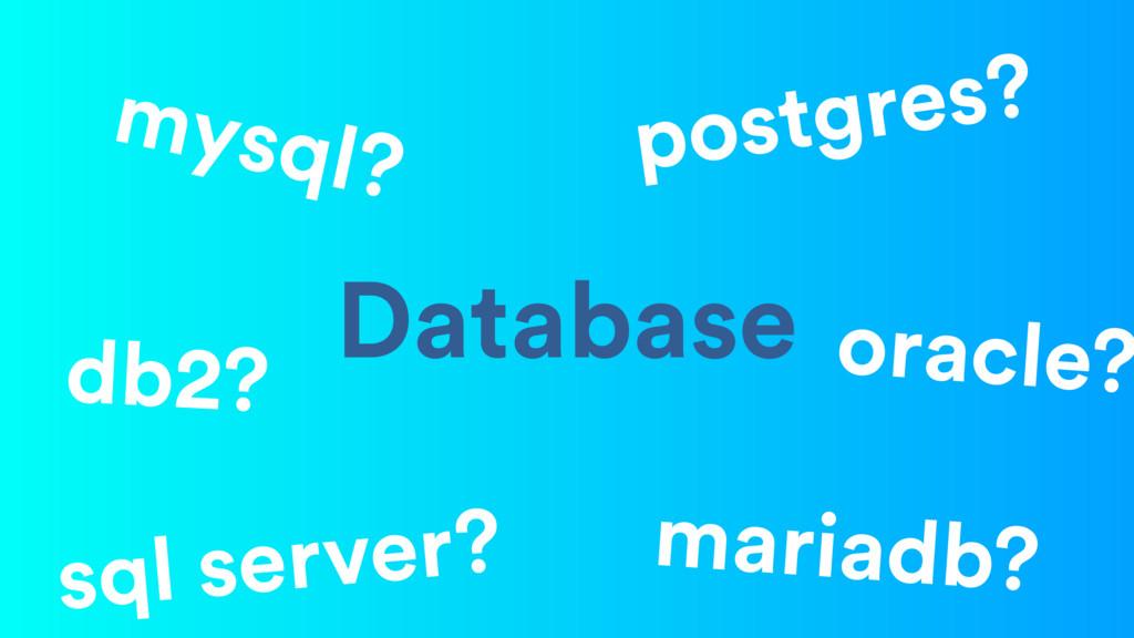 Database mariadb? postgres? sql server? mysql? ...
