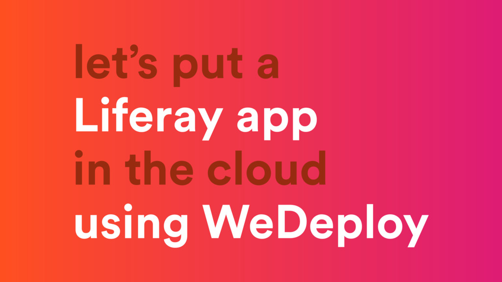 let's put a Liferay app in the cloud using WeDe...