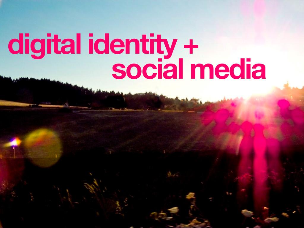 digital identity + social media