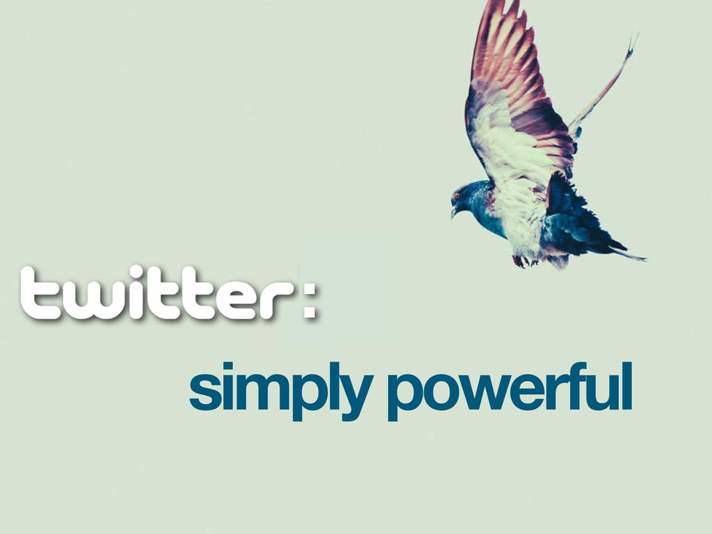 simply powerful :