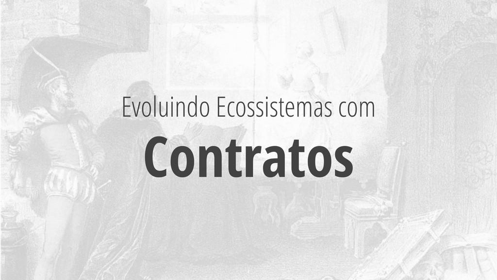 Evoluindo Ecossistemas com Contratos 1