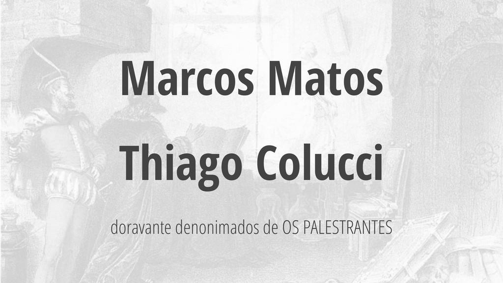 Marcos Matos Thiago Colucci doravante denonimad...