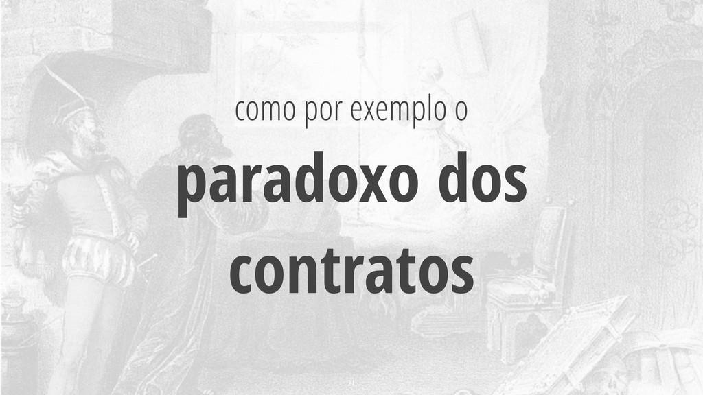 como por exemplo o paradoxo dos contratos 21