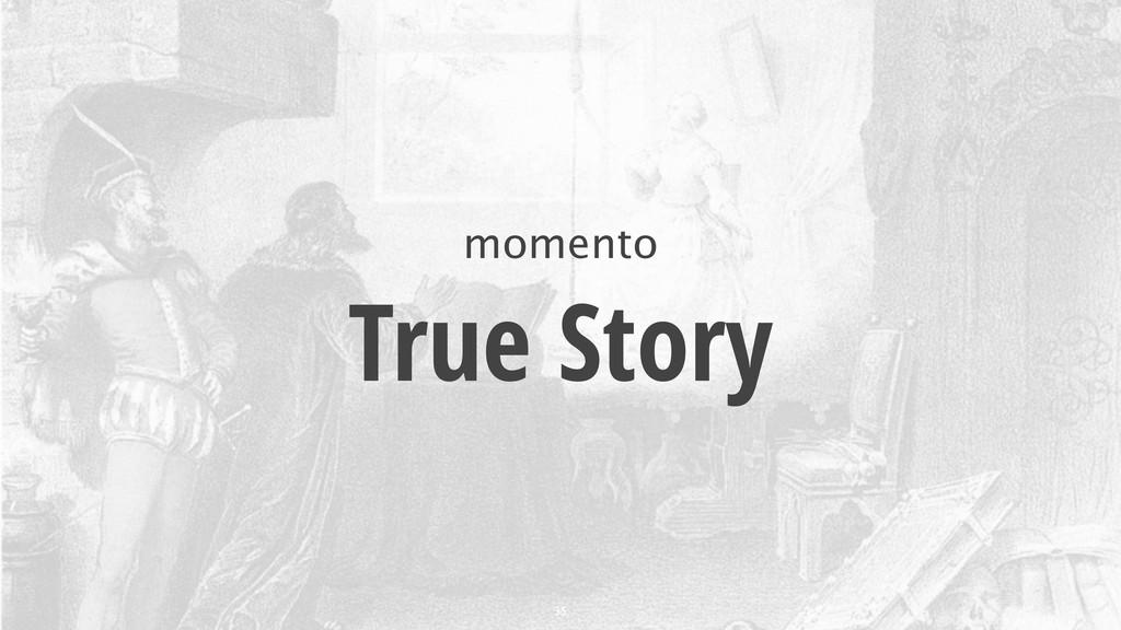 momento True Story 35