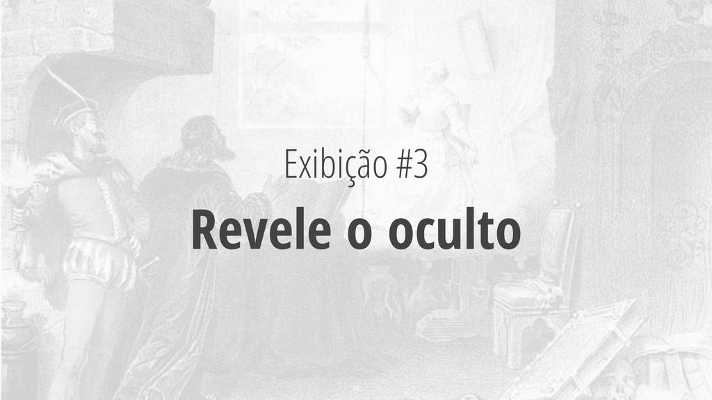 Exibição #3 Revele o oculto 36