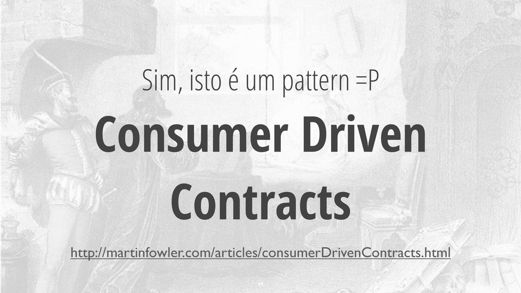 Sim, isto é um pattern =P Consumer Driven Contr...