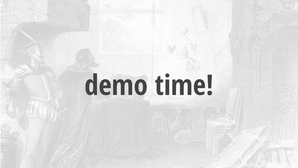 demo time! 51