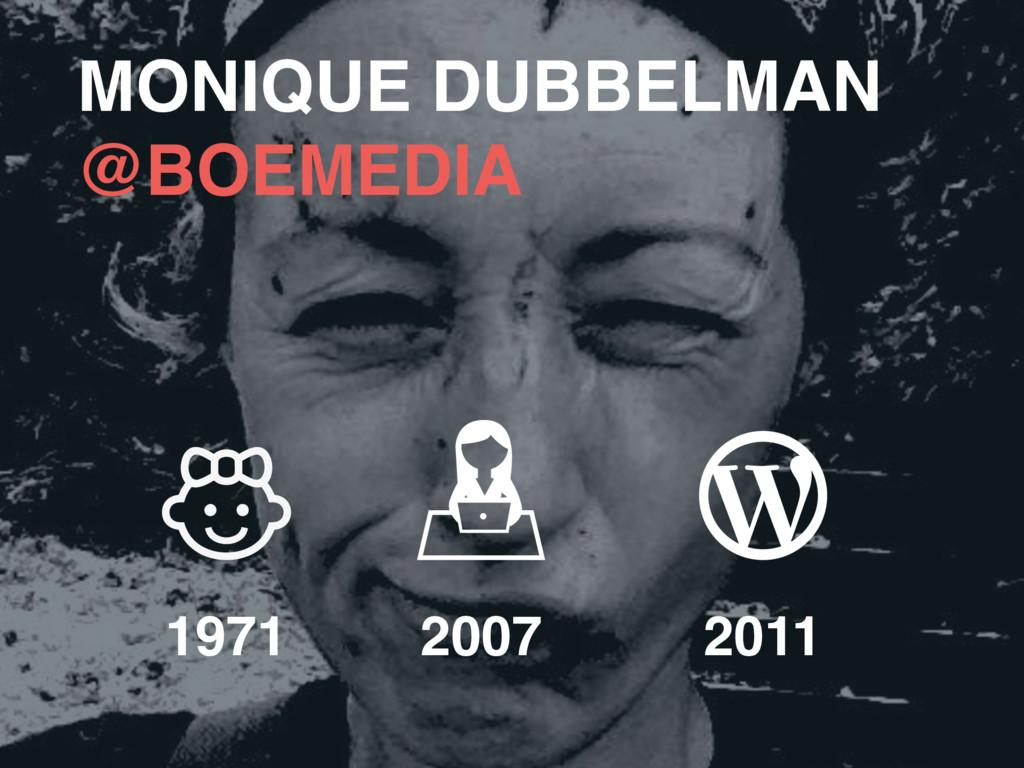 MONIQUE DUBBELMAN @BOEMEDIA 1971 2007 2011