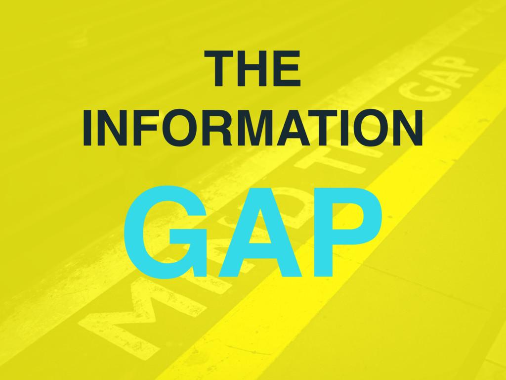 THE INFORMATION GAP