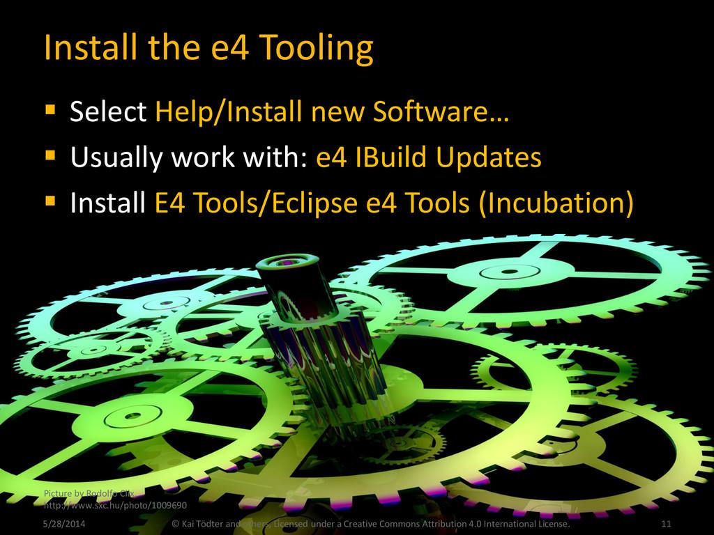 Install the e4 Tooling  Select Help/Install ne...