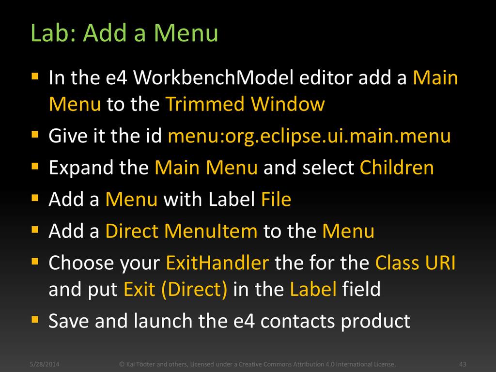 Lab: Add a Menu  In the e4 WorkbenchModel edit...