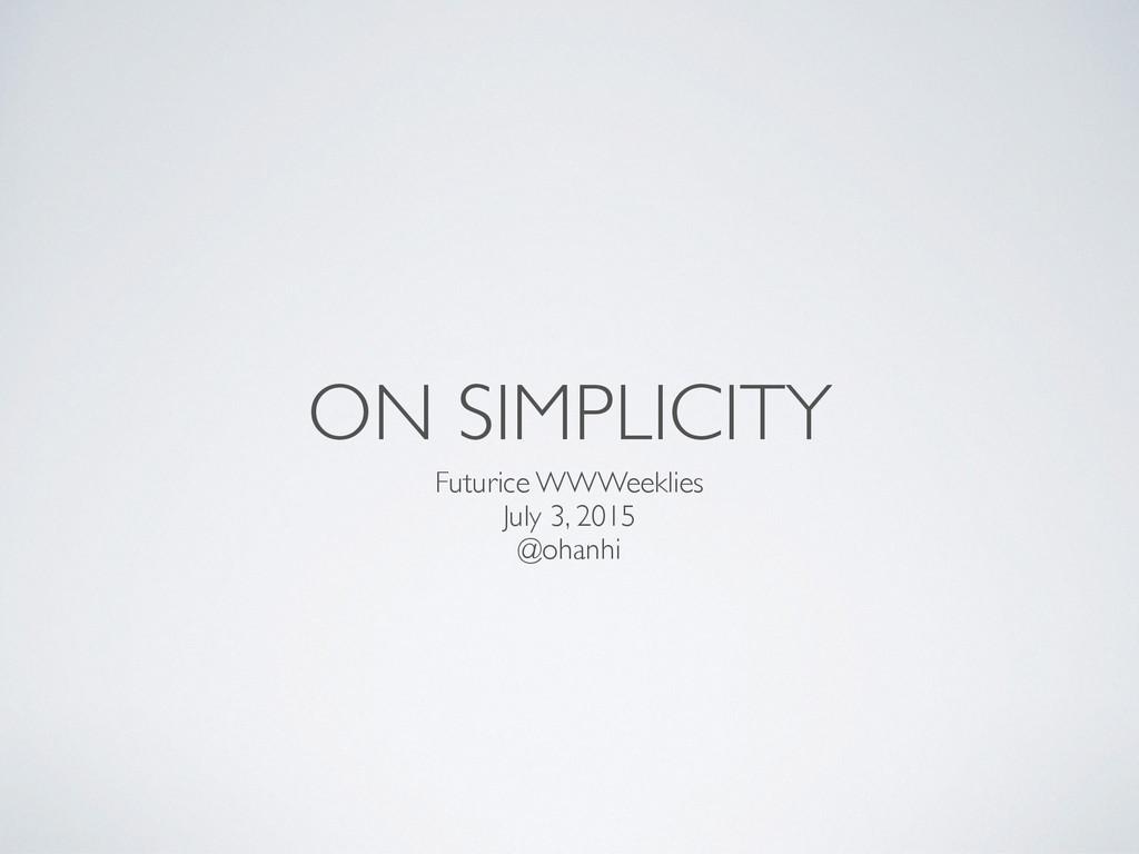 ON SIMPLICITY Futurice WWWeeklies July 3, 2015 ...