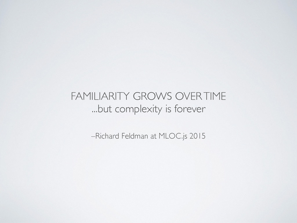 –Richard Feldman at MLOC.js 2015 FAMILIARITY GR...
