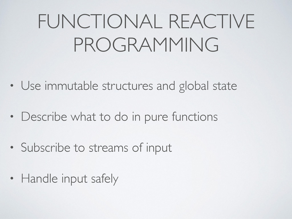 FUNCTIONAL REACTIVE PROGRAMMING • Use immutable...